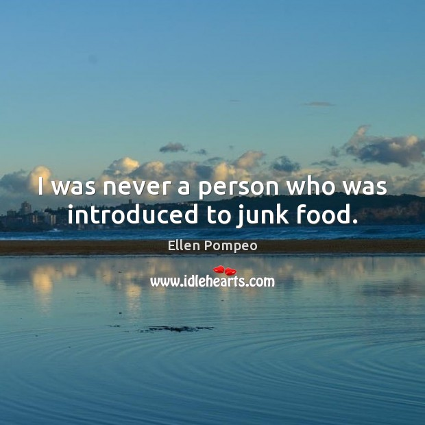 Image, I was never a person who was introduced to junk food.