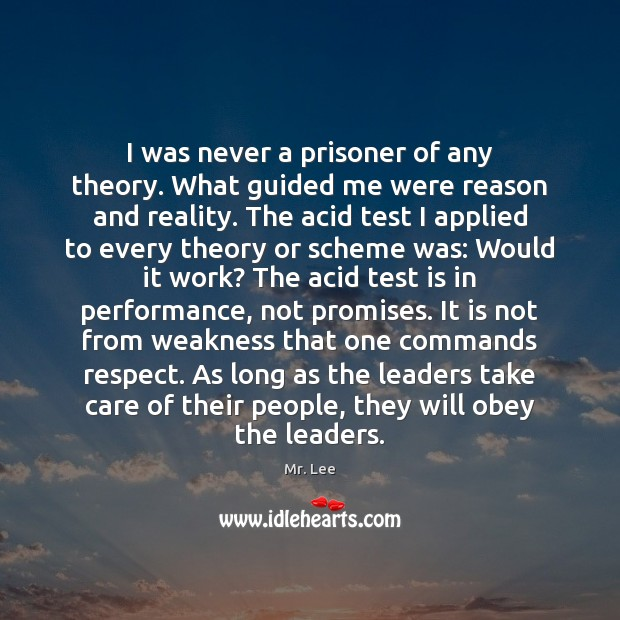 I was never a prisoner of any theory. What guided me were Mr. Lee Picture Quote