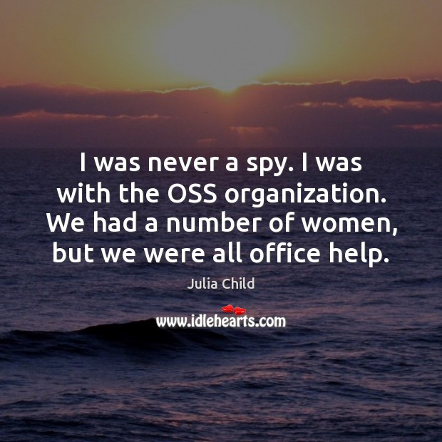 I was never a spy. I was with the OSS organization. We Image