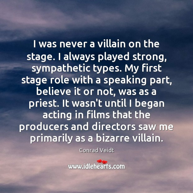 Image, I was never a villain on the stage. I always played strong,