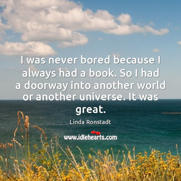 I was never bored because I always had a book. So I Image