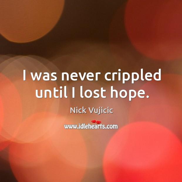 Image, I was never crippled until I lost hope.