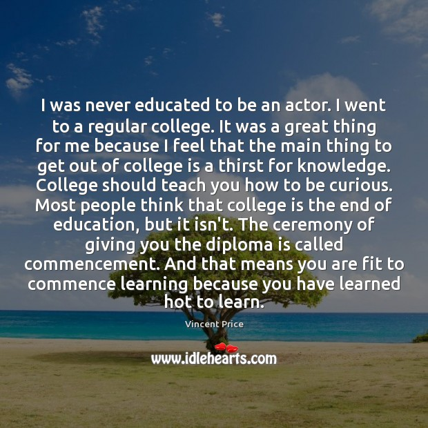 I was never educated to be an actor. I went to a College Quotes Image