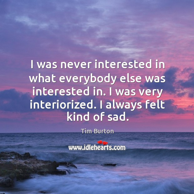 I was never interested in what everybody else was interested in. I Image
