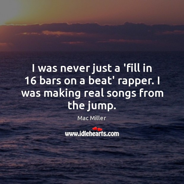I was never just a 'fill in 16 bars on a beat' rapper. Image
