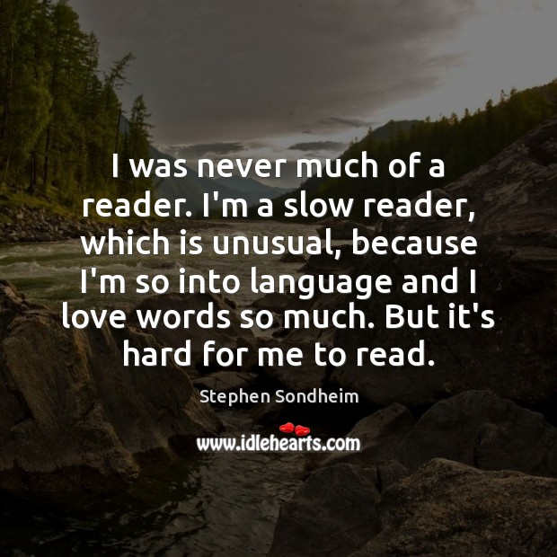 I was never much of a reader. I'm a slow reader, which Image