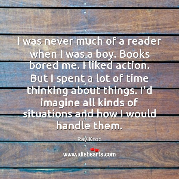 I was never much of a reader when I was a boy. Ray Kroc Picture Quote