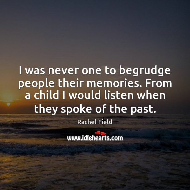 I was never one to begrudge people their memories. From a child Image