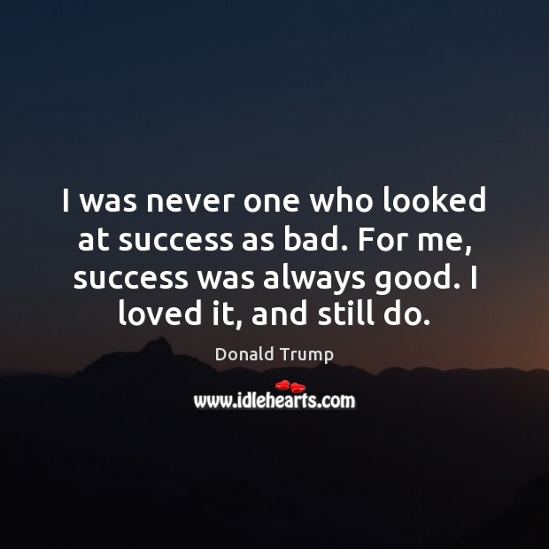 I was never one who looked at success as bad. For me, Image