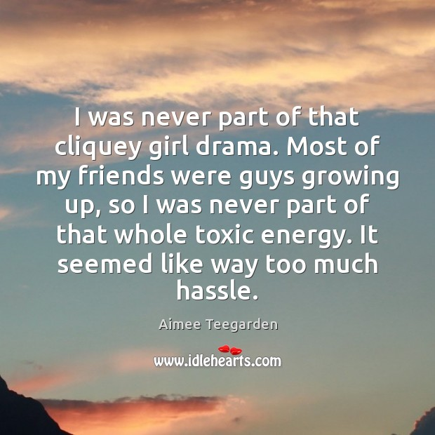 I was never part of that cliquey girl drama. Most of my Toxic Quotes Image