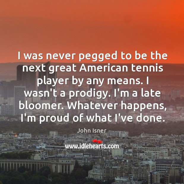 I was never pegged to be the next great American tennis player Image