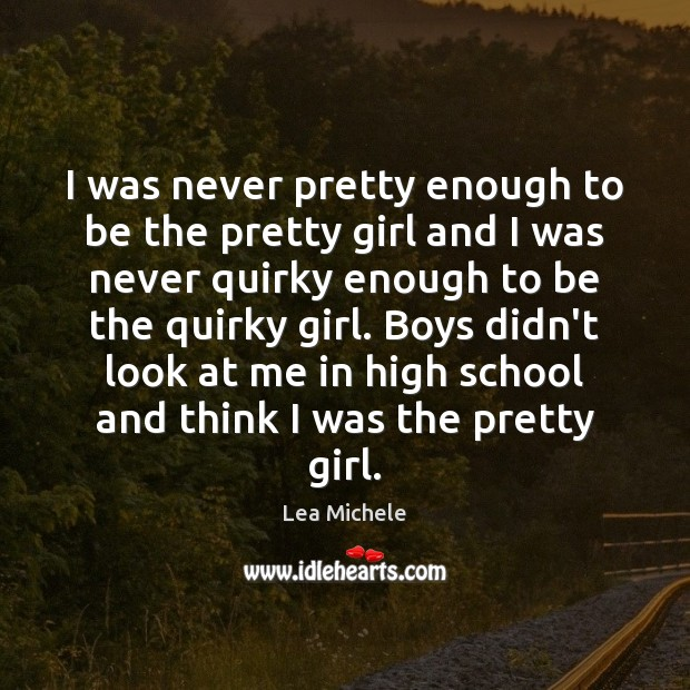 I was never pretty enough to be the pretty girl and I Lea Michele Picture Quote