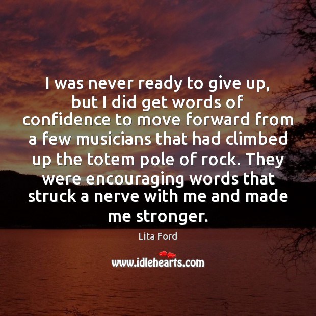 I was never ready to give up, but I did get words Lita Ford Picture Quote
