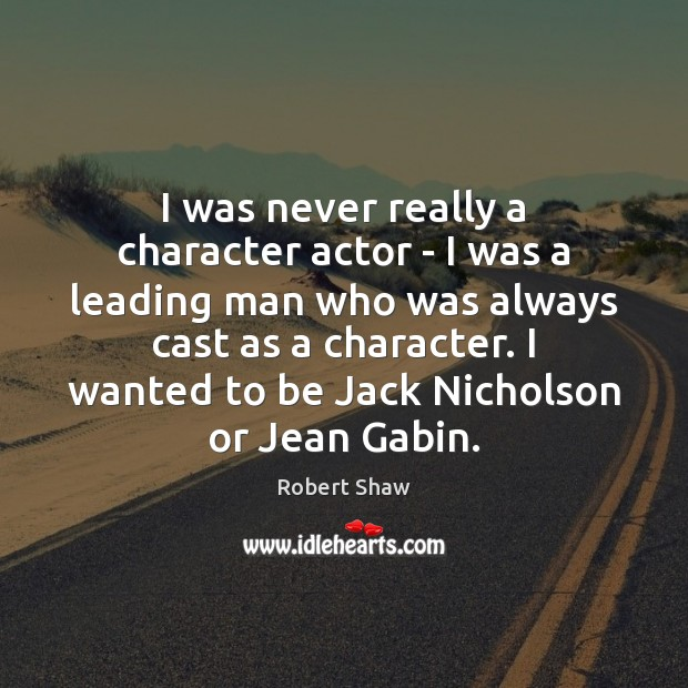 I was never really a character actor – I was a leading Robert Shaw Picture Quote