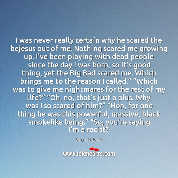 I was never really certain why he scared the bejesus out of Darynda Jones Picture Quote