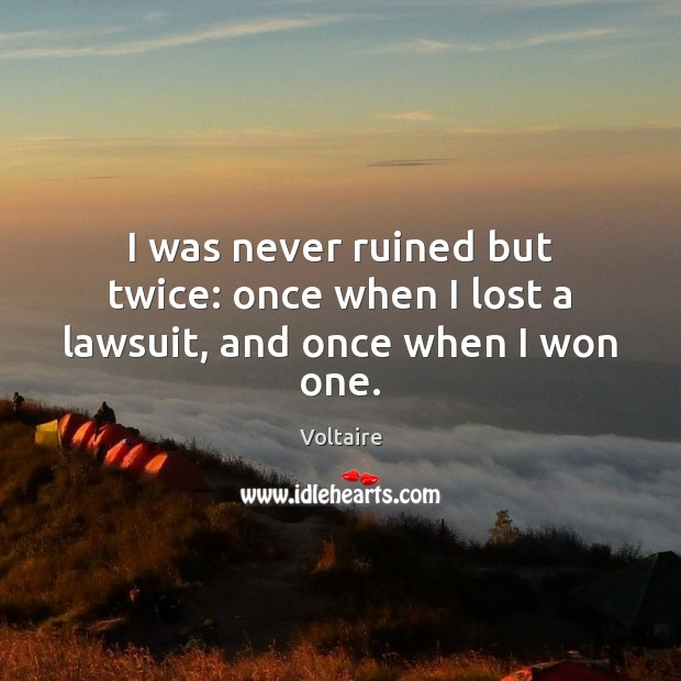 I was never ruined but twice: once when I lost a lawsuit, and once when I won one. Image
