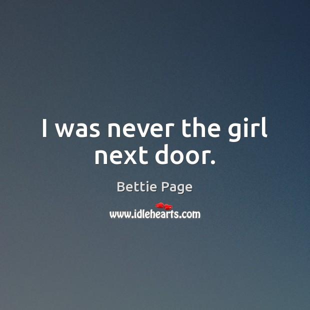 I was never the girl next door. Image