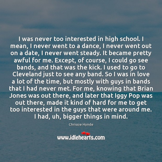 Image, I was never too interested in high school. I mean, I never