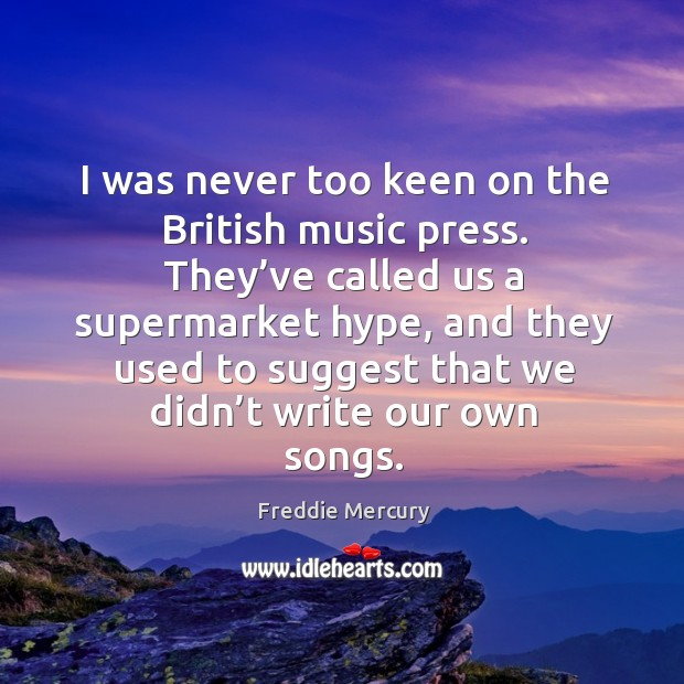 Image, I was never too keen on the british music press. They've called us a supermarket hype