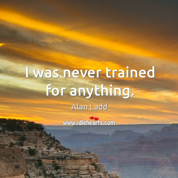 Picture Quote by Alan Ladd