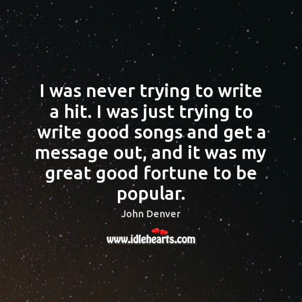 I was never trying to write a hit. I was just trying John Denver Picture Quote