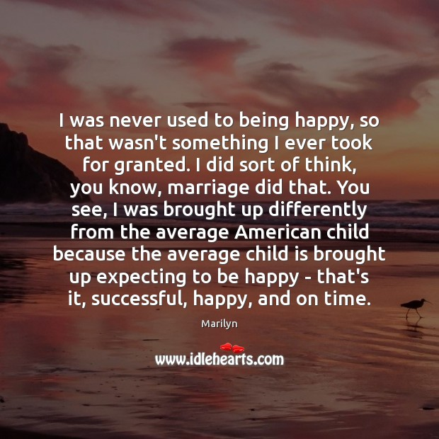 Image, I was never used to being happy, so that wasn't something I