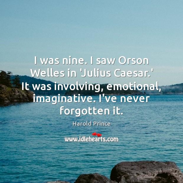 I was nine. I saw Orson Welles in 'Julius Caesar.' It Image