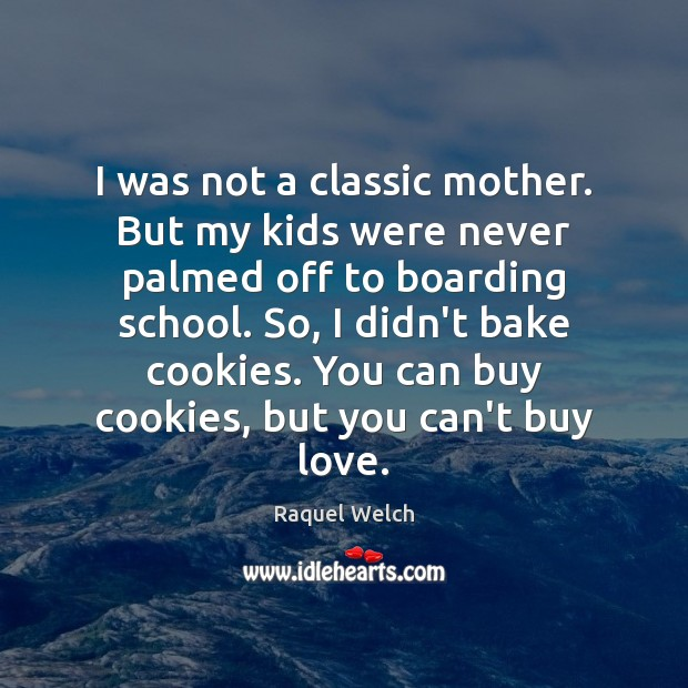 I was not a classic mother. But my kids were never palmed Image