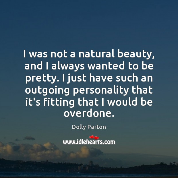 I was not a natural beauty, and I always wanted to be Dolly Parton Picture Quote