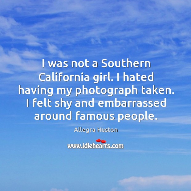 Image, I was not a Southern California girl. I hated having my photograph