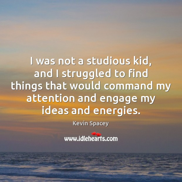 I was not a studious kid, and I struggled to find things Kevin Spacey Picture Quote