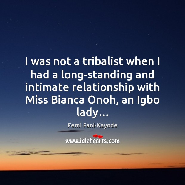Image, I was not a tribalist when I had a long-standing and intimate