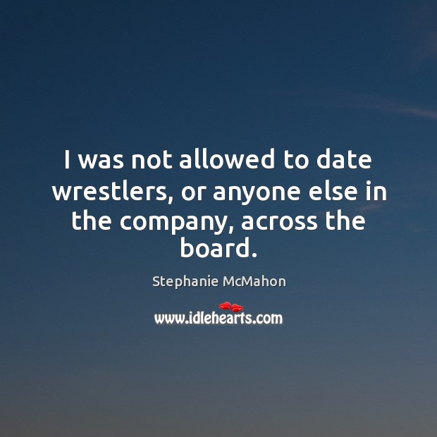 I was not allowed to date wrestlers, or anyone else in the company, across the board. Image