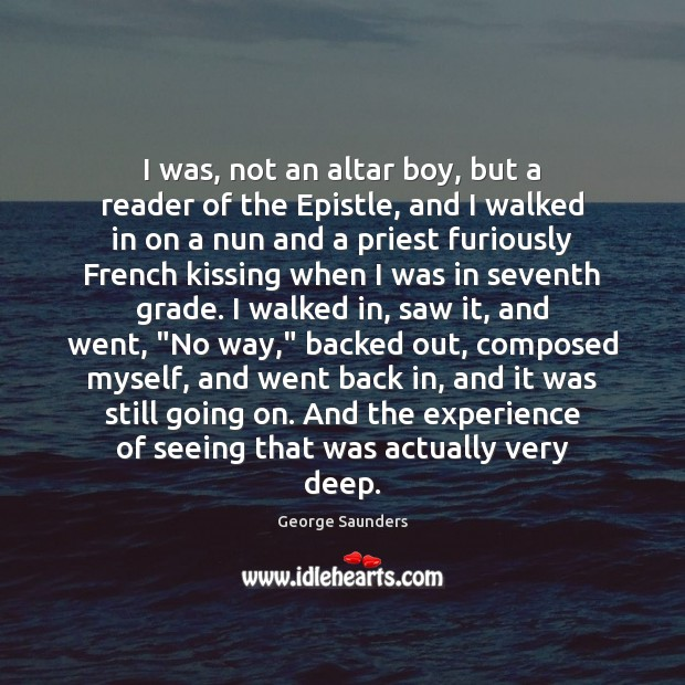 I was, not an altar boy, but a reader of the Epistle, George Saunders Picture Quote
