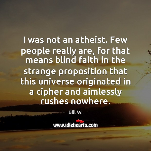 Image, I was not an atheist. Few people really are, for that means