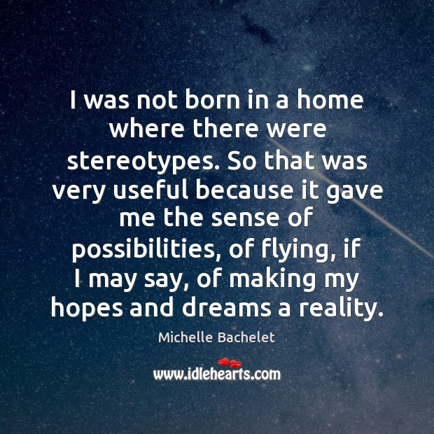 I was not born in a home where there were stereotypes. So Image