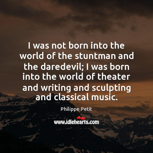 I was not born into the world of the stuntman and the Image