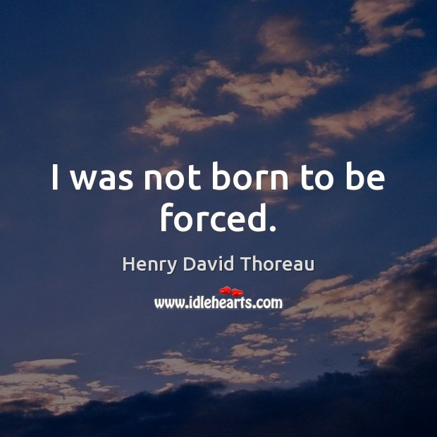 I was not born to be forced. Image