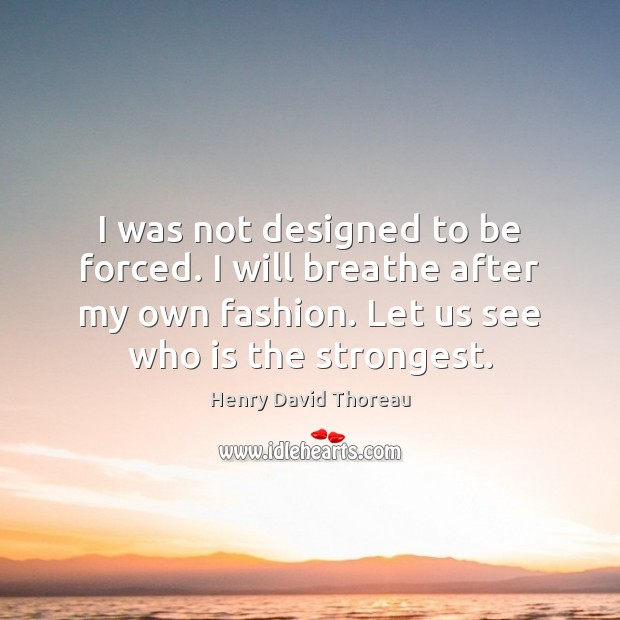 I was not designed to be forced. I will breathe after my Image