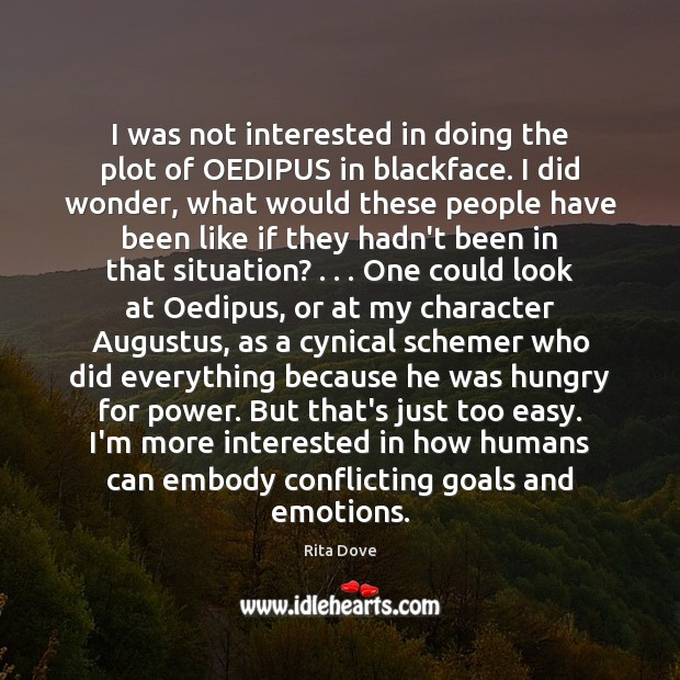 I was not interested in doing the plot of OEDIPUS in blackface. Rita Dove Picture Quote