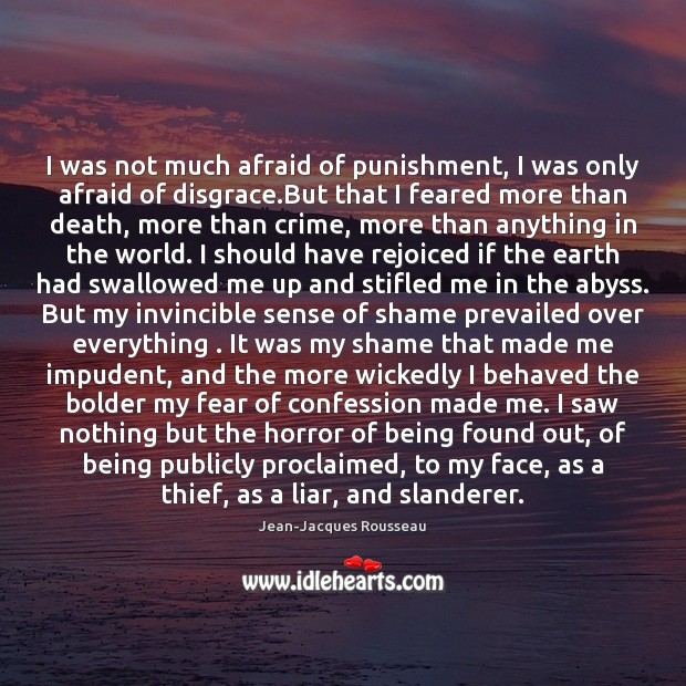 I was not much afraid of punishment, I was only afraid of Jean-Jacques Rousseau Picture Quote