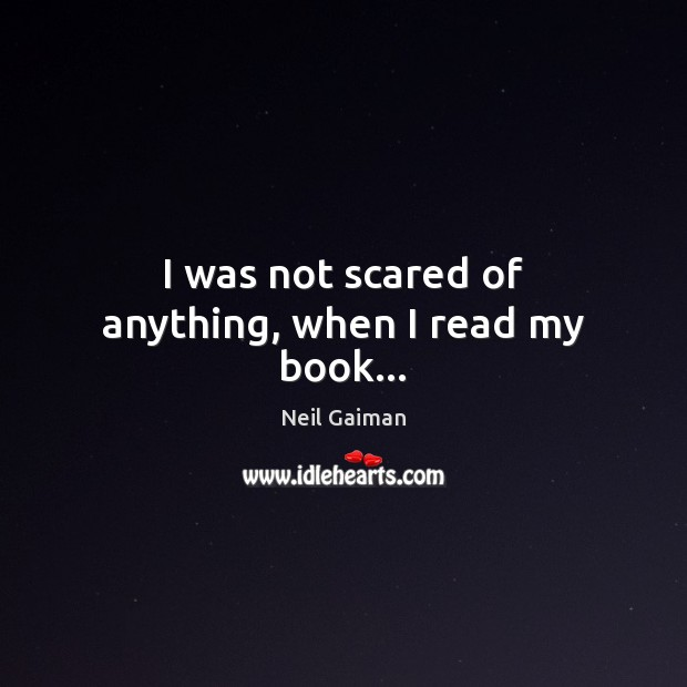 I was not scared of anything, when I read my book… Image