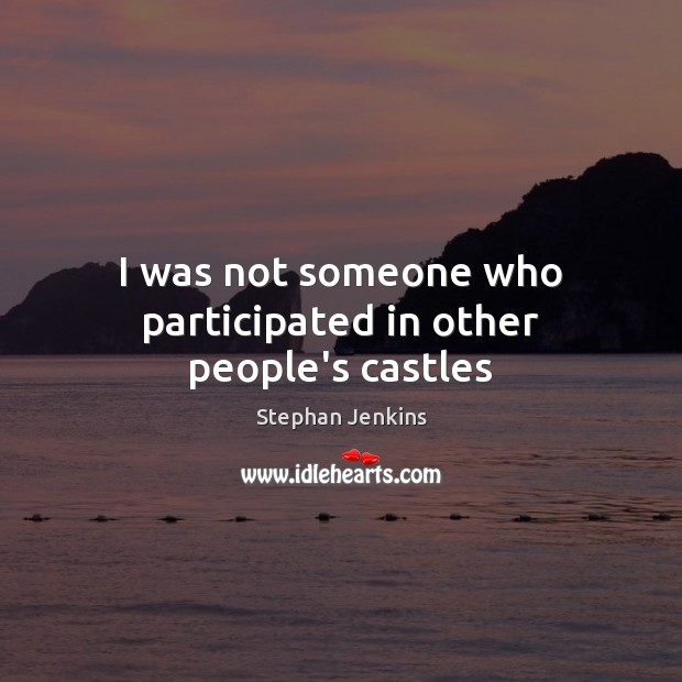 I was not someone who participated in other people's castles Stephan Jenkins Picture Quote