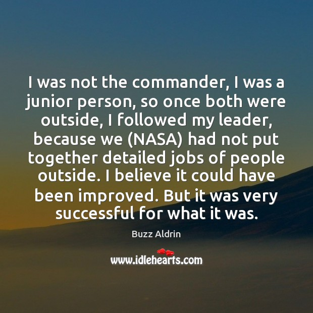 I was not the commander, I was a junior person, so once Buzz Aldrin Picture Quote