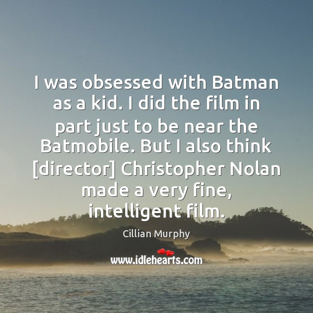 I was obsessed with Batman as a kid. I did the film Cillian Murphy Picture Quote