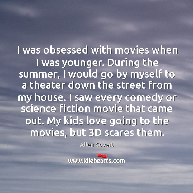 I was obsessed with movies when I was younger. During the summer, Image