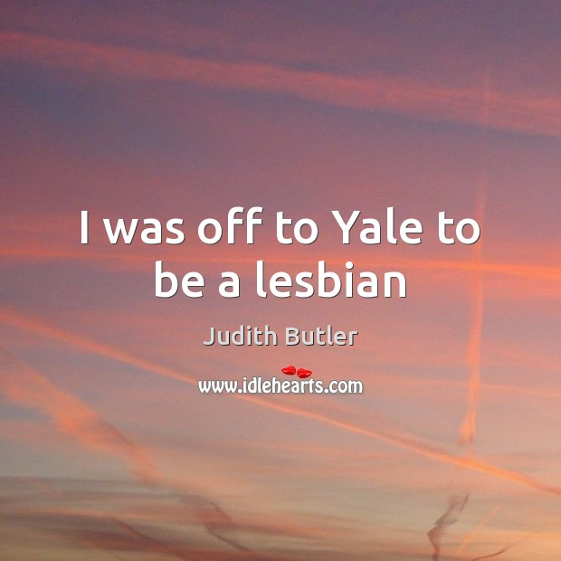 I was off to Yale to be a lesbian Image