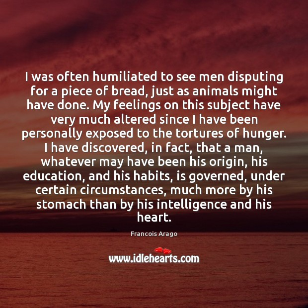 I was often humiliated to see men disputing for a piece of Image