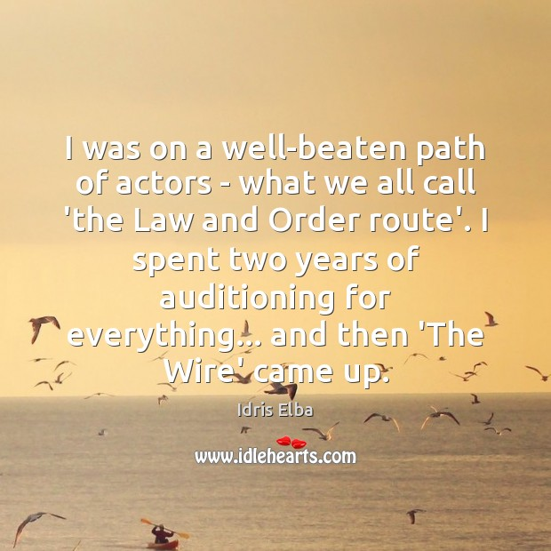 Image, I was on a well-beaten path of actors – what we all