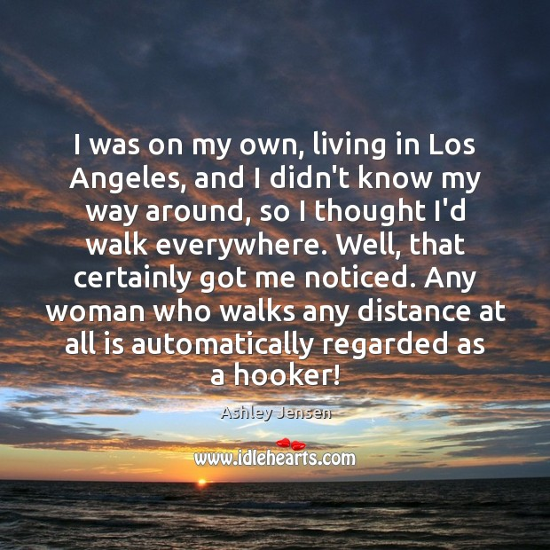 I was on my own, living in Los Angeles, and I didn't Ashley Jensen Picture Quote